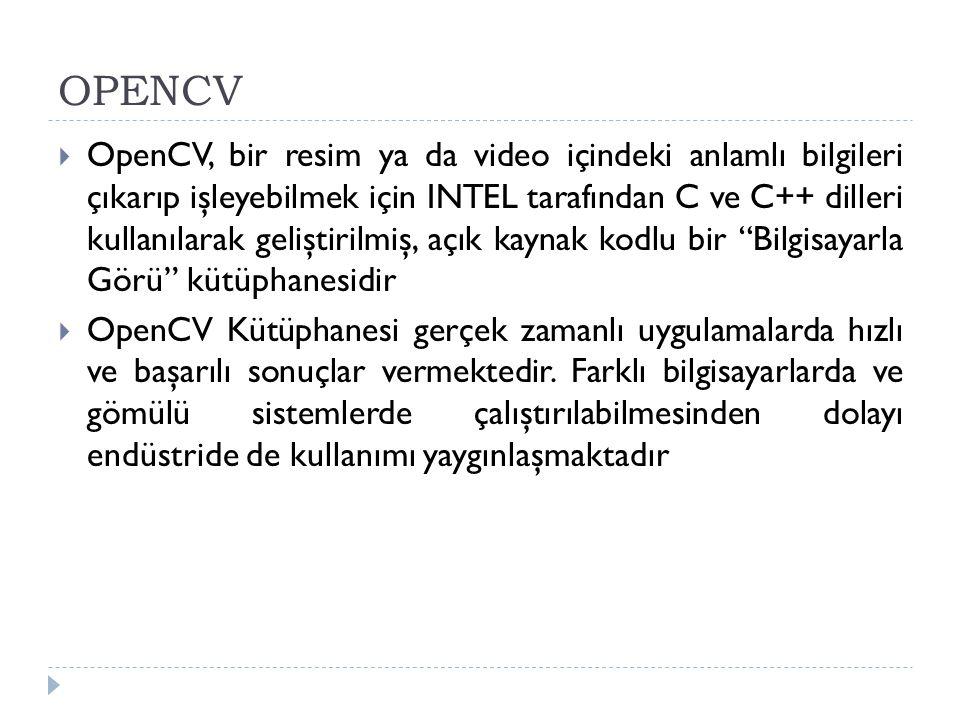 OPENCV  OpenCV, bir resim ya da video içindeki anlamlı bilgileri çıkarıp işleyebilmek için INTEL tarafından C ve C++ dilleri kullanılarak geliştirilm