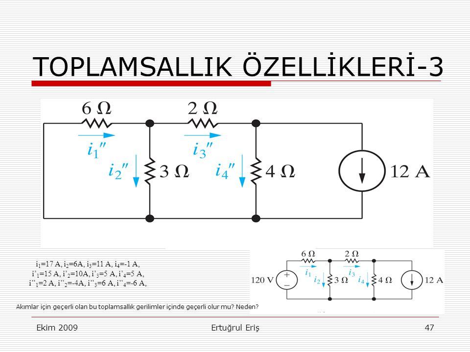 Ekim 2009Ertuğrul Eriş47 i 1 =17 A, i 2 =6A, i 3 =11 A, i 4 =-1 A, i' 1 =15 A, i' 2 =10A, i' 3 =5 A, i' 4 =5 A, i'' 1 =2 A, i'' 2 =-4A, i'' 3 =6 A, i'