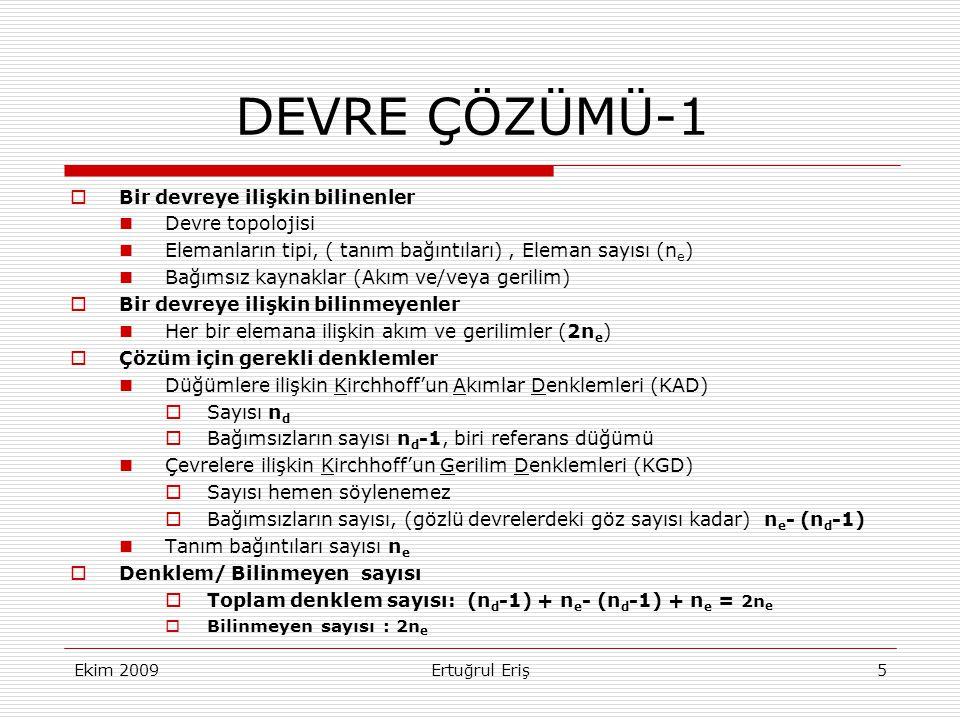Ekim 2009Ertuğrul Eriş5 DEVRE ÇÖZÜMÜ-1  Bir devreye ilişkin bilinenler  Devre topolojisi  Elemanların tipi, ( tanım bağıntıları), Eleman sayısı (n