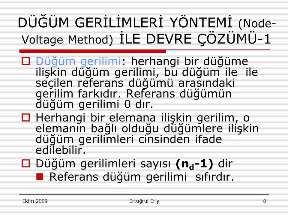 Ekim 2009Ertuğrul Eriş8 DÜĞÜM GERİLİMLERİ YÖNTEMİ (Node- Voltage Method) İLE DEVRE ÇÖZÜMÜ-1  Düğüm gerilimi: herhangi bir düğüme ilişkin düğüm gerili