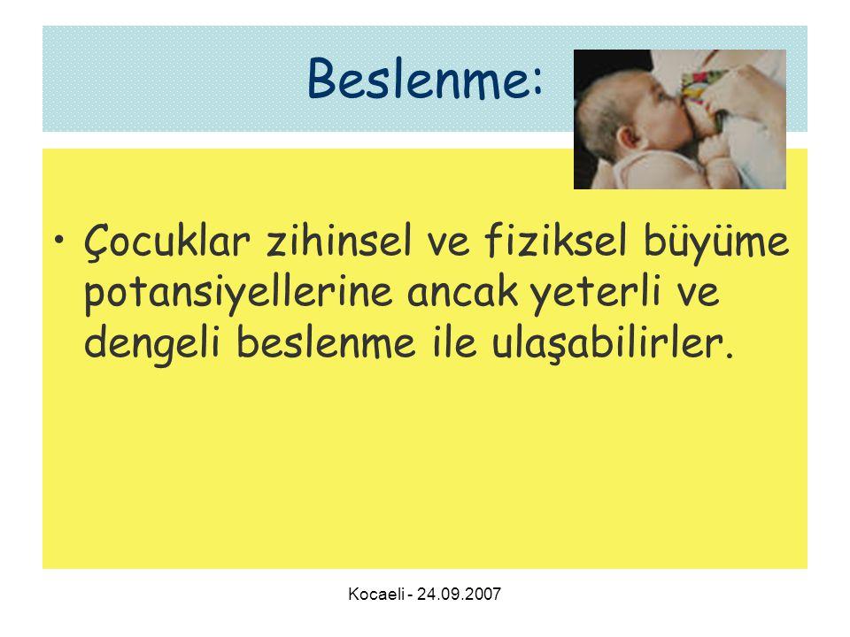 Kocaeli - 24.09.2007 Beslenme: •Çocuklar zihinsel ve fiziksel büyüme potansiyellerine ancak yeterli ve dengeli beslenme ile ulaşabilirler.