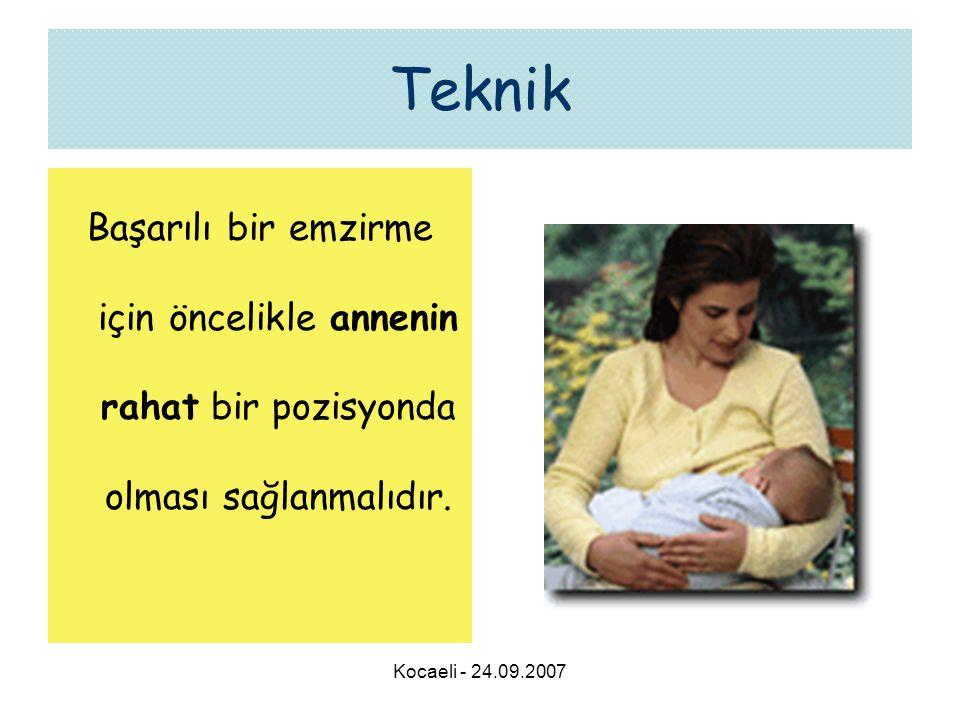 Kocaeli - 24.09.2007 Teknik Başarılı bir emzirme için öncelikle annenin rahat bir pozisyonda olması sağlanmalıdır.
