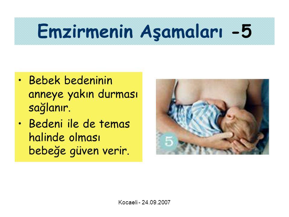 Kocaeli - 24.09.2007 Emzirmenin Aşamaları -5 •Bebek bedeninin anneye yakın durması sağlanır.