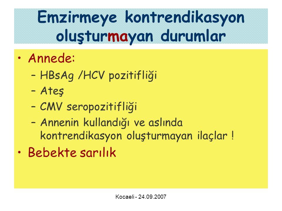 Kocaeli - 24.09.2007 Emzirmeye kontrendikasyon oluşturmayan durumlar •Annede: –HBsAg /HCV pozitifliği –Ateş –CMV seropozitifliği –Annenin kullandığı v