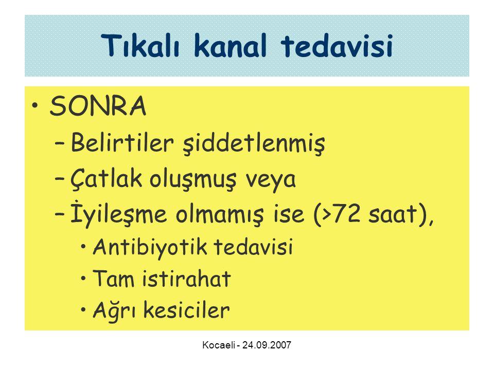 Kocaeli - 24.09.2007 Tıkalı kanal tedavisi •SONRA –Belirtiler şiddetlenmiş –Çatlak oluşmuş veya –İyileşme olmamış ise (>72 saat), •Antibiyotik tedavisi •Tam istirahat •Ağrı kesiciler