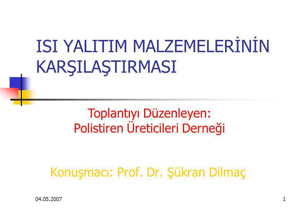 04.05.20071 ISI YALITIM MALZEMELERİNİN KARŞILAŞTIRMASI Konuşmacı: Prof. Dr. Şükran Dilmaç Toplantıyı Düzenleyen: Polistiren Üreticileri Derneği