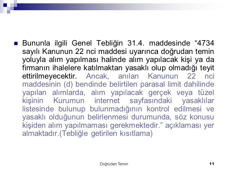 """Doğrudan Temin11  Bununla ilgili Genel Tebliğin 31.4. maddesinde """"4734 sayılı Kanunun 22 nci maddesi uyarınca doğrudan temin yoluyla alım yapılması h"""
