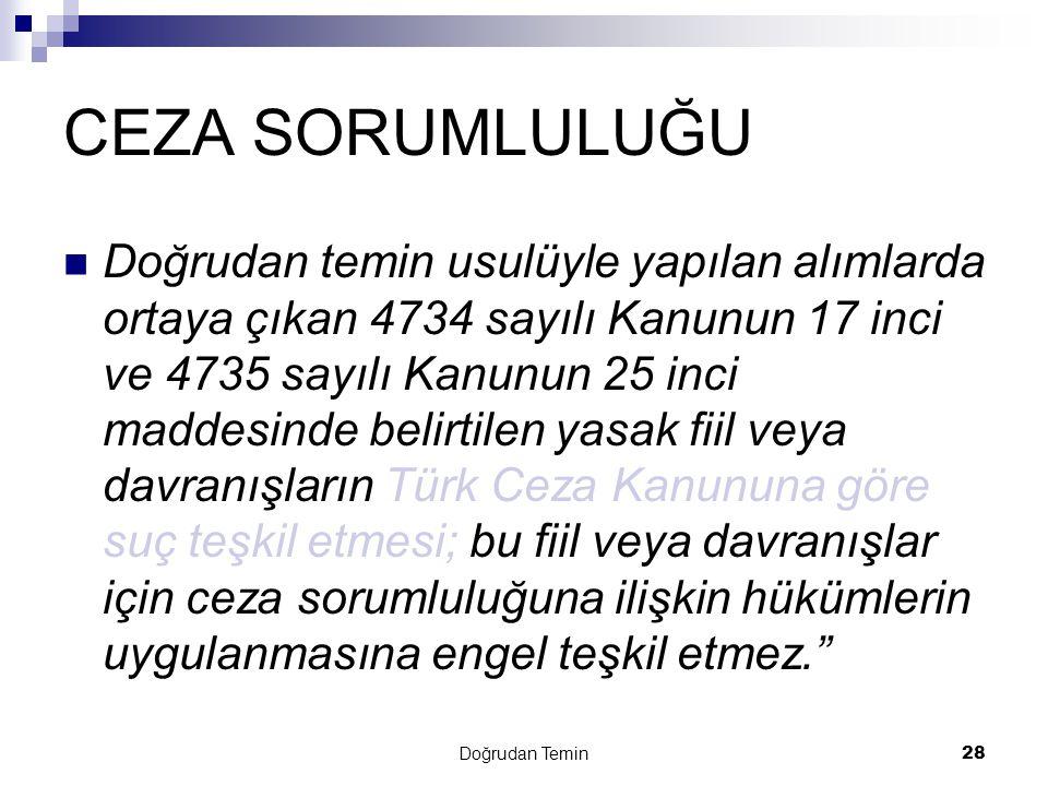 Doğrudan Temin28 CEZA SORUMLULUĞU  Doğrudan temin usulüyle yapılan alımlarda ortaya çıkan 4734 sayılı Kanunun 17 inci ve 4735 sayılı Kanunun 25 inci