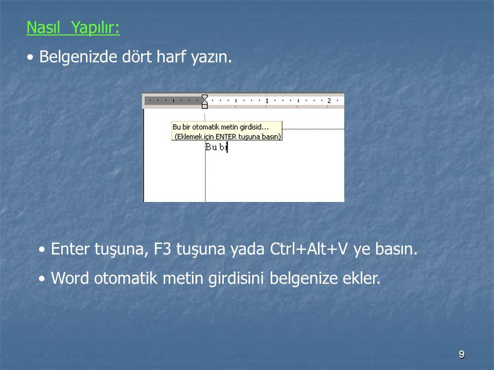 9 Nasıl Yapılır: • Belgenizde dört harf yazın.• Enter tuşuna, F3 tuşuna yada Ctrl+Alt+V ye basın.