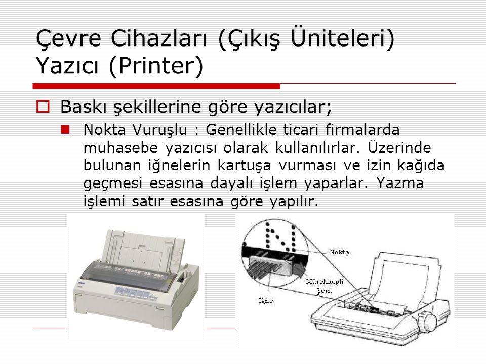 Çevre Cihazları (Çıkış Üniteleri) Yazıcı (Printer)  Mürekkep Püskürtmeli Yazıcılar: genellikle ev kullanımına yöneliktir.