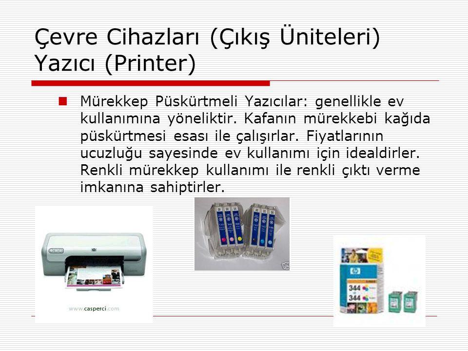 Çevre Cihazları (Çıkış Üniteleri) Yazıcı (Printer)  Plotter(Çizici):Mürekkep püskürtmeli yazıcı mantığı ile çalışmaktadır.