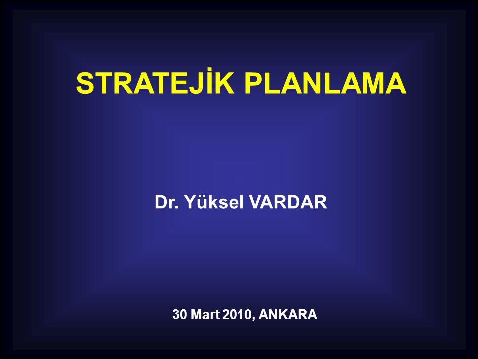 STRATEJİK PLANLAMA Dr. Yüksel VARDAR 30 Mart 2010, ANKARA