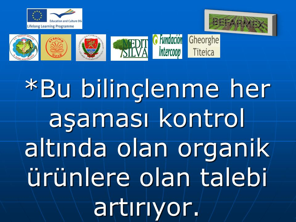 *Bu bilinçlenme her aşaması kontrol altında olan organik ürünlere olan talebi artırıyor.