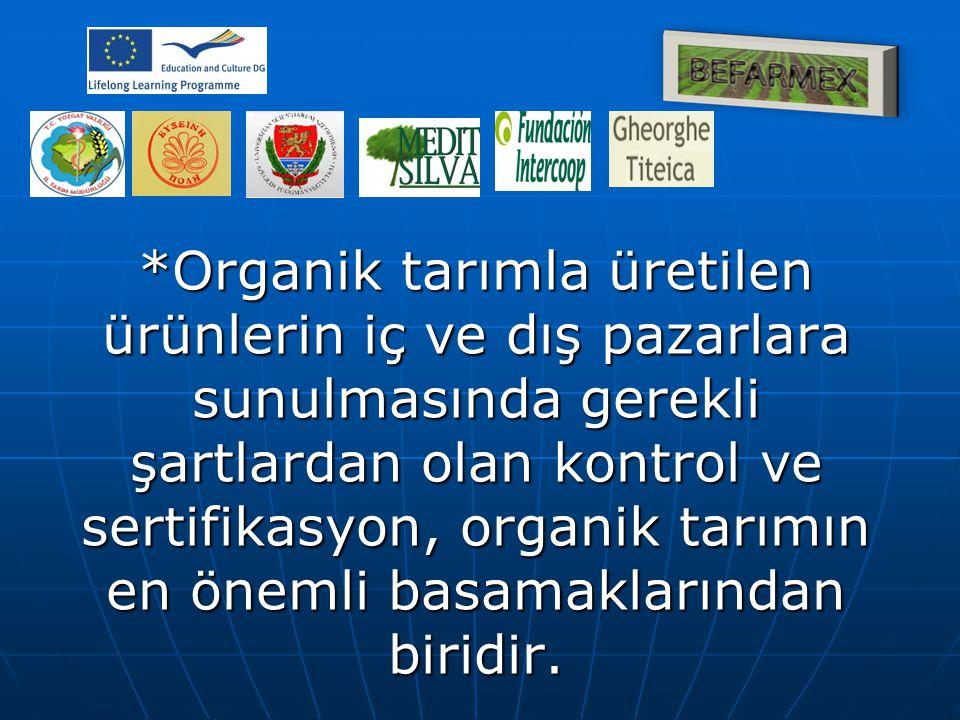 *Organik tarımla üretilen ürünlerin iç ve dış pazarlara sunulmasında gerekli şartlardan olan kontrol ve sertifikasyon, organik tarımın en önemli basam