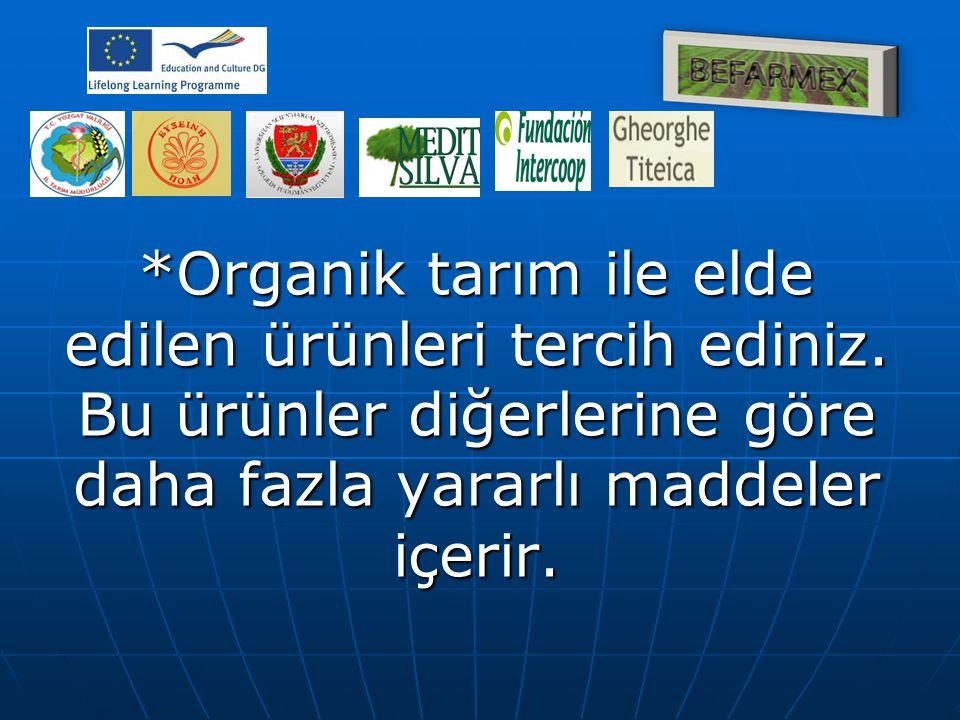 *Organik tarım ile elde edilen ürünleri tercih ediniz. Bu ürünler diğerlerine göre daha fazla yararlı maddeler içerir.