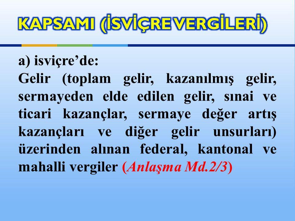 b) Türkiye'de: i) Gelir Vergisi ii) Kurumlar Vergisi (Anlaşma Md.2/3)