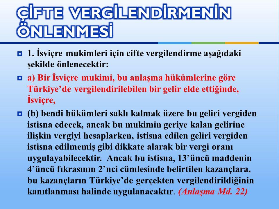  1. İsviçre mukimleri için cifte vergilendirme aşağıdaki şekilde önlenecektir:  a) Bir İsviçre mukimi, bu anlaşma hükümlerine göre Türkiye'de vergil
