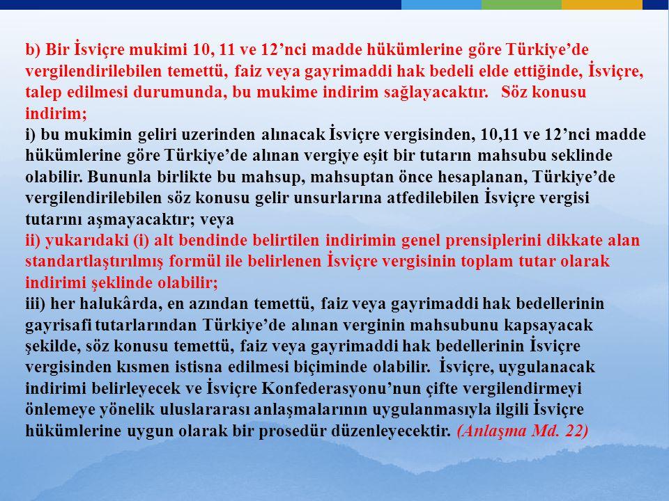 b) Bir İsviçre mukimi 10, 11 ve 12'nci madde hükümlerine göre Türkiye'de vergilendirilebilen temettü, faiz veya gayrimaddi hak bedeli elde ettiğinde, İsviçre, talep edilmesi durumunda, bu mukime indirim sağlayacaktır.