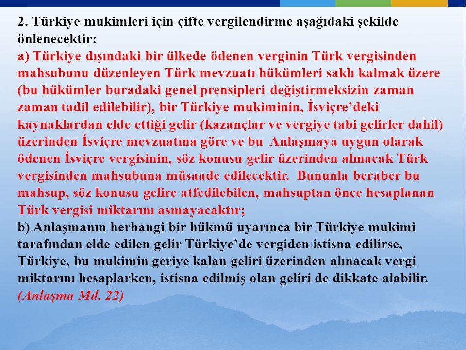 2. Türkiye mukimleri için çifte vergilendirme aşağıdaki şekilde önlenecektir: a) Türkiye dışındaki bir ülkede ödenen verginin Türk vergisinden mahsubu