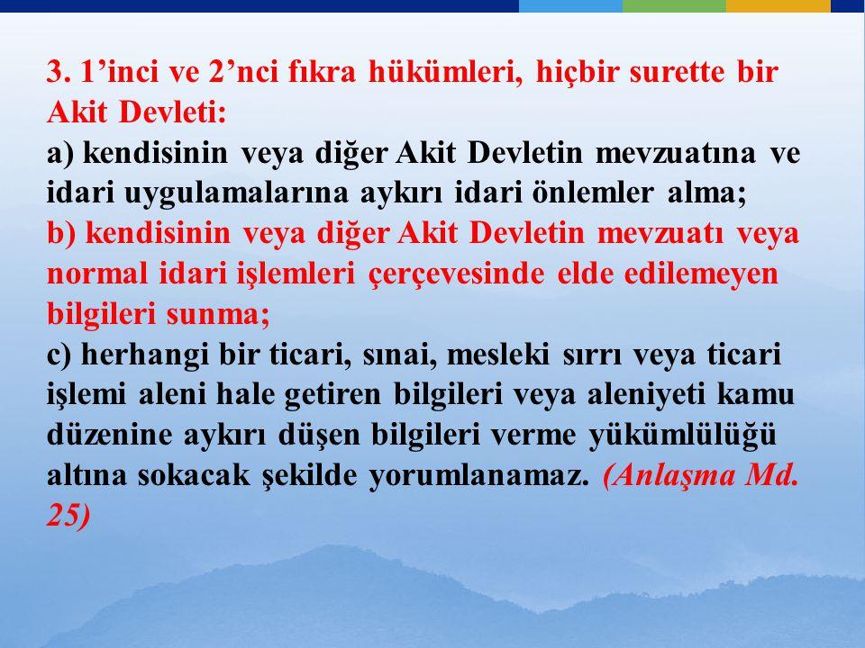 3. 1'inci ve 2'nci fıkra hükümleri, hiçbir surette bir Akit Devleti: a) kendisinin veya diğer Akit Devletin mevzuatına ve idari uygulamalarına aykırı