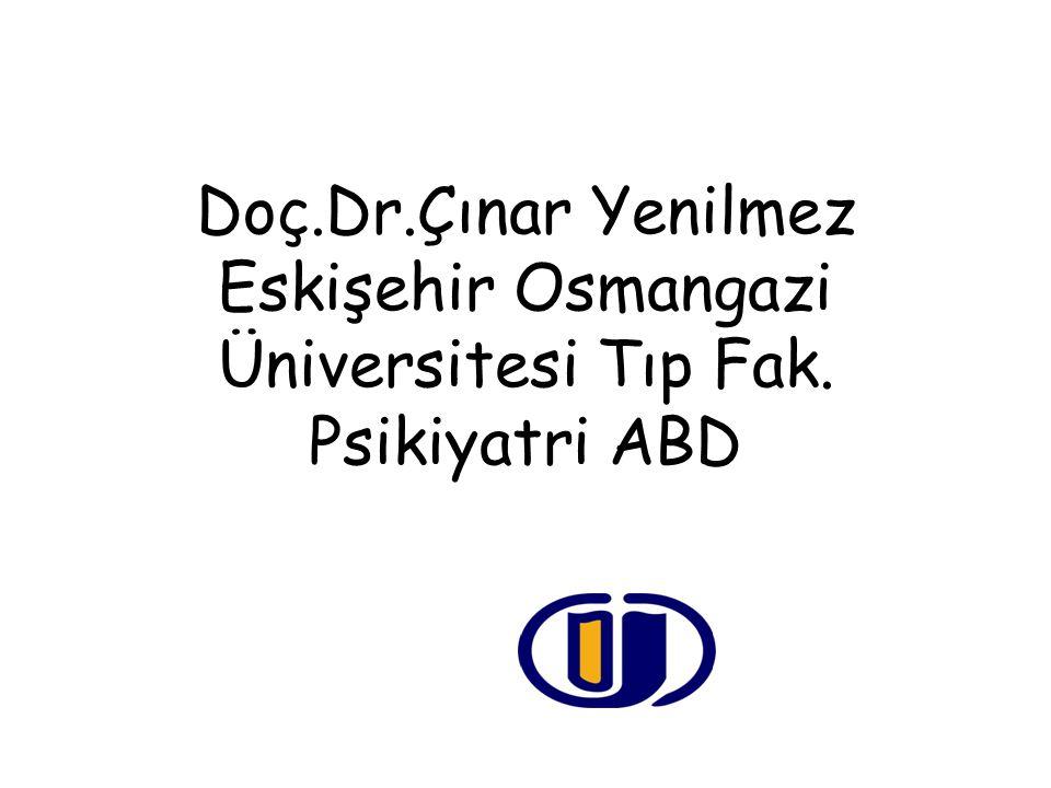 Doç.Dr.Çınar Yenilmez Eskişehir Osmangazi Üniversitesi Tıp Fak. Psikiyatri ABD