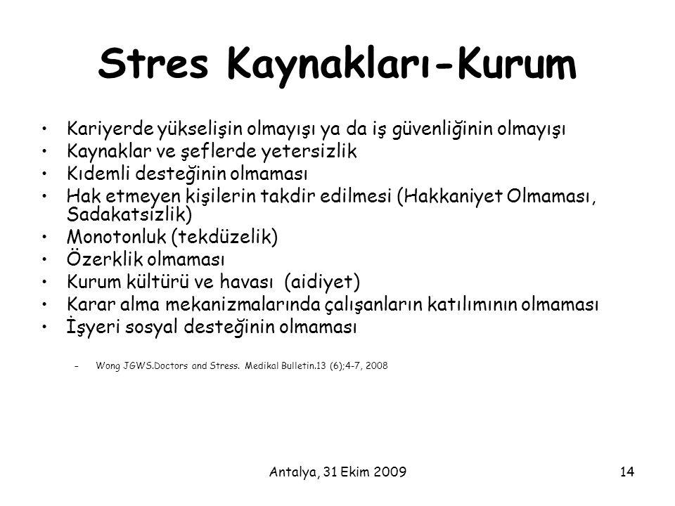 Antalya, 31 Ekim 200914 Stres Kaynakları-Kurum •Kariyerde yükselişin olmayışı ya da iş güvenliğinin olmayışı •Kaynaklar ve şeflerde yetersizlik •Kıdem