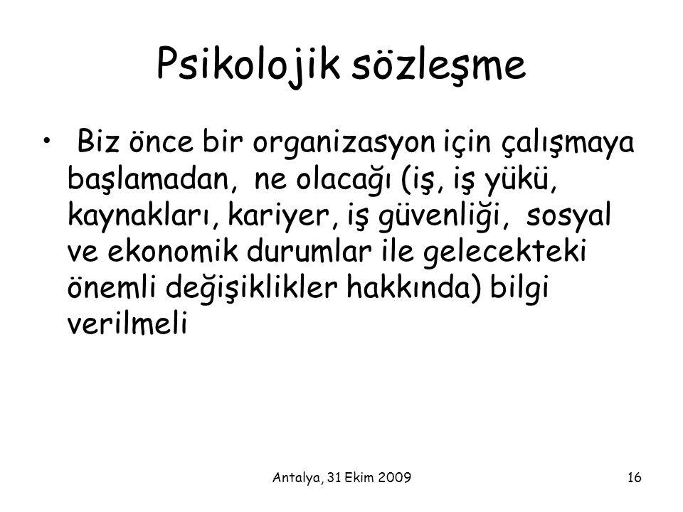 Antalya, 31 Ekim 200916 Psikolojik sözleşme • Biz önce bir organizasyon için çalışmaya başlamadan, ne olacağı (iş, iş yükü, kaynakları, kariyer, iş gü