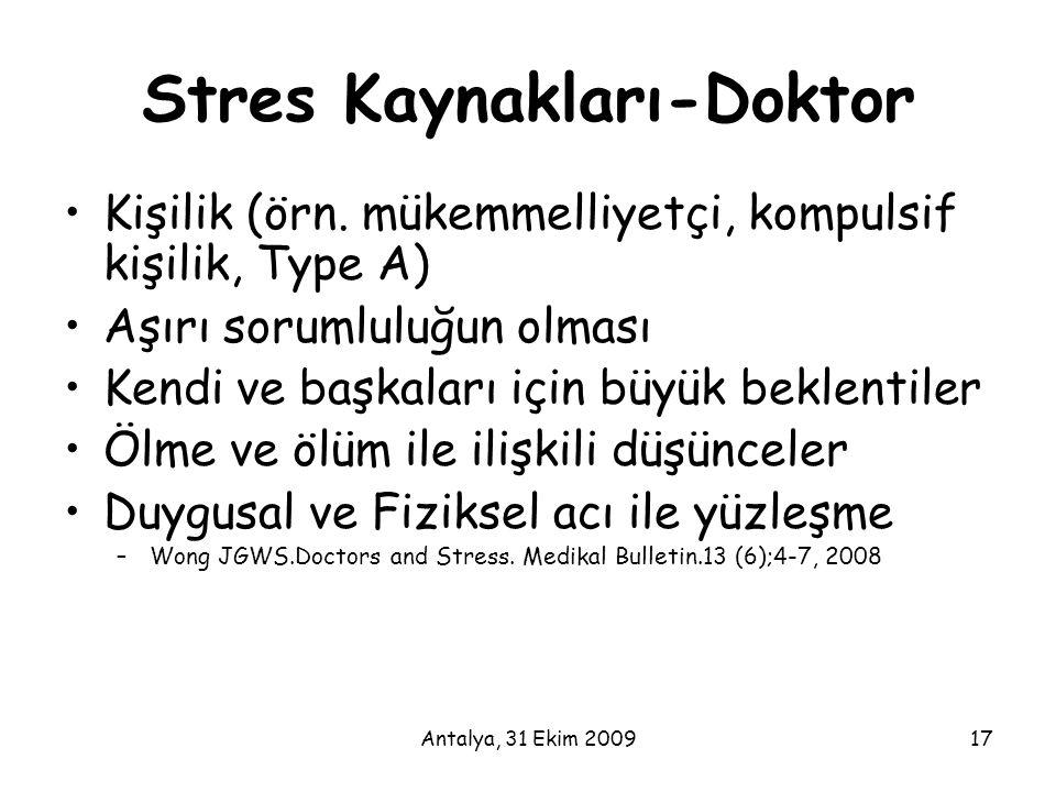 Antalya, 31 Ekim 200917 Stres Kaynakları-Doktor •Kişilik (örn. mükemmelliyetçi, kompulsif kişilik, Type A) •Aşırı sorumluluğun olması •Kendi ve başkal