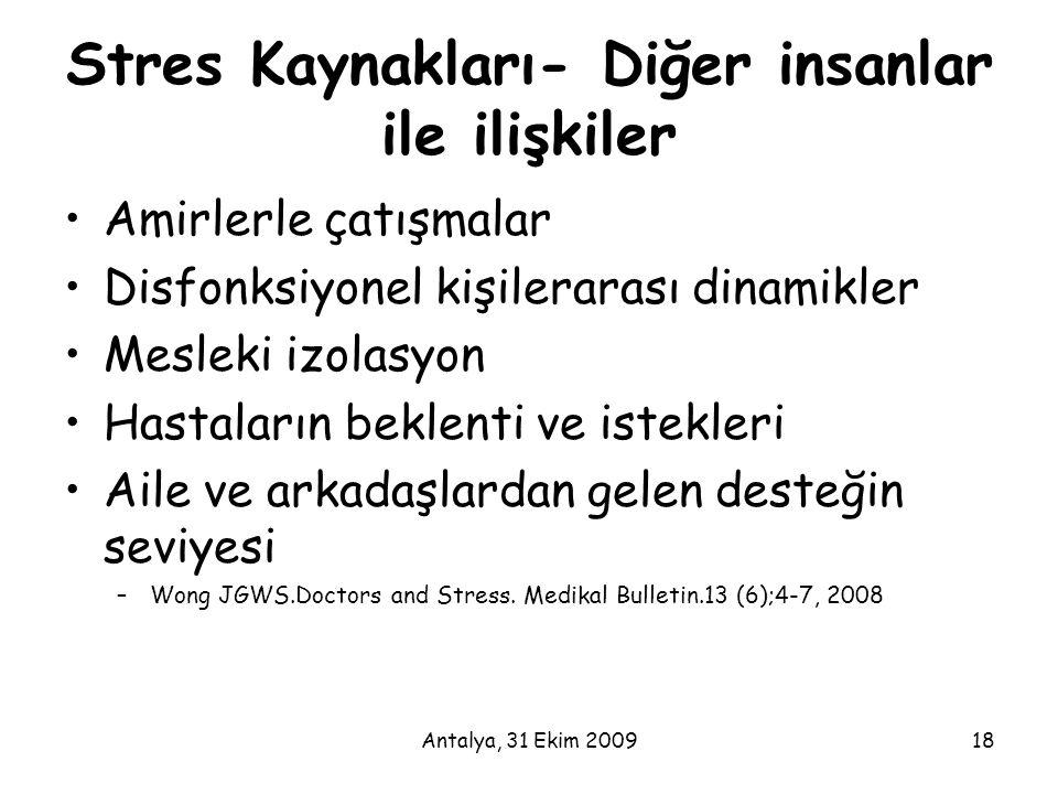 Antalya, 31 Ekim 200918 Stres Kaynakları- Diğer insanlar ile ilişkiler •Amirlerle çatışmalar •Disfonksiyonel kişilerarası dinamikler •Mesleki izolasyo