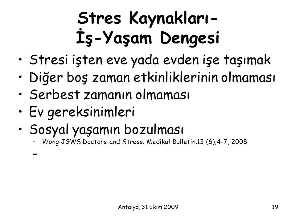 Antalya, 31 Ekim 200919 Stres Kaynakları- İş-Yaşam Dengesi •Stresi işten eve yada evden işe taşımak •Diğer boş zaman etkinliklerinin olmaması •Serbest