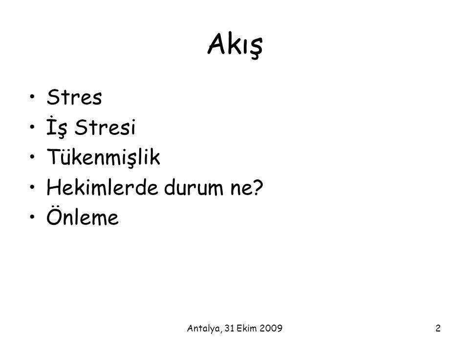 Antalya, 31 Ekim 20092 Akış •Stres •İş Stresi •Tükenmişlik •Hekimlerde durum ne? •Önleme