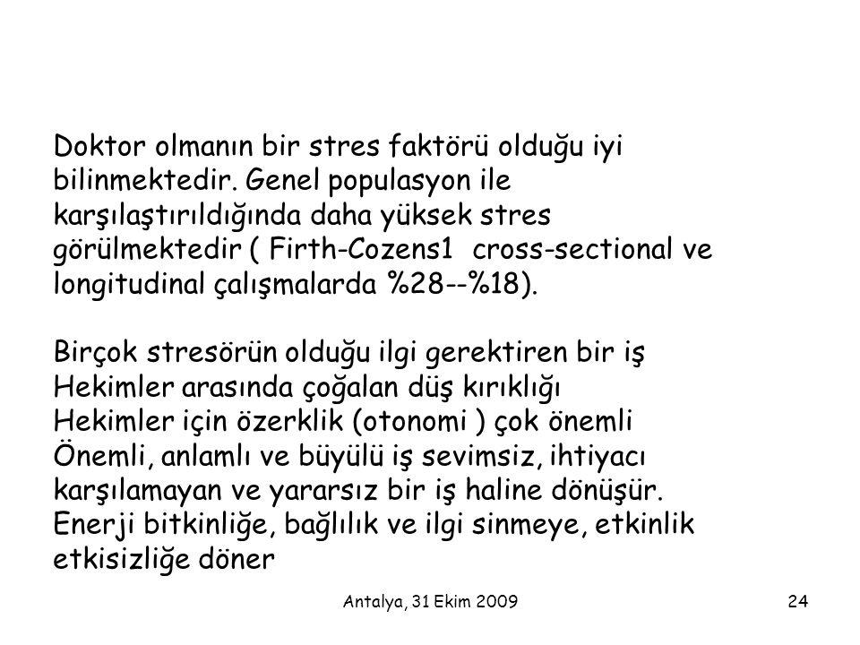 Antalya, 31 Ekim 200924 Doktor olmanın bir stres faktörü olduğu iyi bilinmektedir. Genel populasyon ile karşılaştırıldığında daha yüksek stres görülme