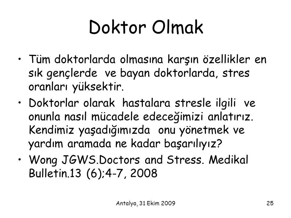 Antalya, 31 Ekim 200925 Doktor Olmak •Tüm doktorlarda olmasına karşın özellikler en sık gençlerde ve bayan doktorlarda, stres oranları yüksektir. •Dok