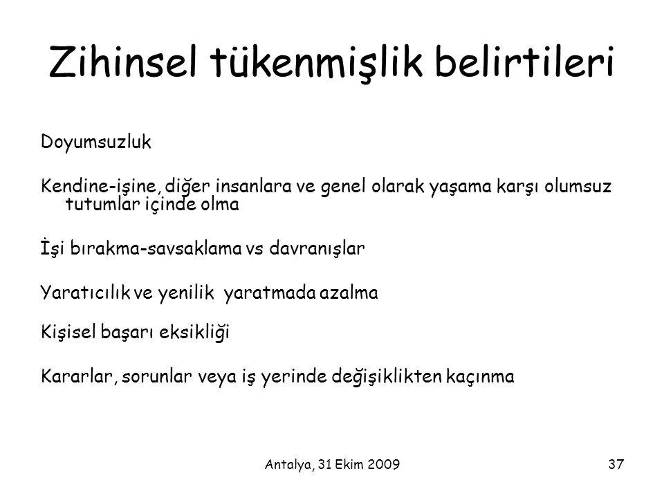 Antalya, 31 Ekim 200937 Zihinsel tükenmişlik belirtileri Doyumsuzluk Kendine-işine, diğer insanlara ve genel olarak yaşama karşı olumsuz tutumlar için