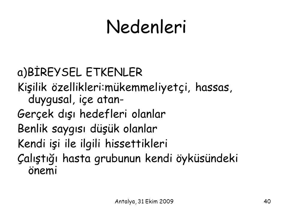 Antalya, 31 Ekim 200940 Nedenleri a)BİREYSEL ETKENLER Kişilik özellikleri:mükemmeliyetçi, hassas, duygusal, içe atan- Gerçek dışı hedefleri olanlar Be