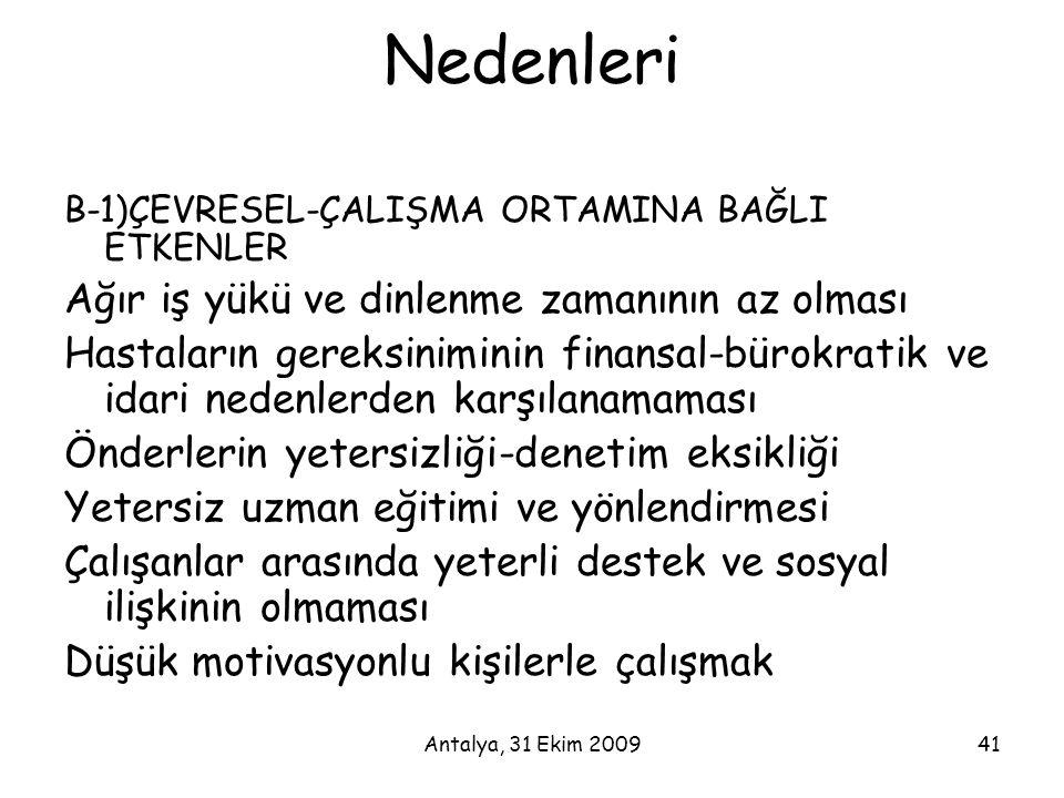 Antalya, 31 Ekim 200941 Nedenleri B-1)ÇEVRESEL-ÇALIŞMA ORTAMINA BAĞLI ETKENLER Ağır iş yükü ve dinlenme zamanının az olması Hastaların gereksiniminin