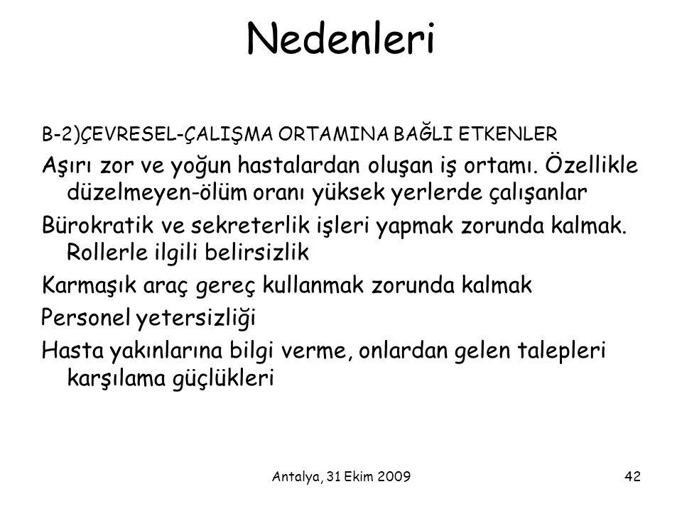 Antalya, 31 Ekim 200942 Nedenleri B-2)ÇEVRESEL-ÇALIŞMA ORTAMINA BAĞLI ETKENLER Aşırı zor ve yoğun hastalardan oluşan iş ortamı. Özellikle düzelmeyen-ö