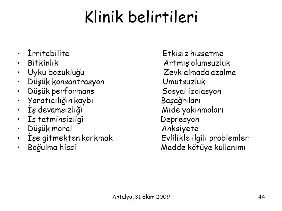 Antalya, 31 Ekim 200944 Klinik belirtileri •İrritabilite Etkisiz hissetme •Bitkinlik Artmış olumsuzluk •Uyku bozukluğu Zevk almada azalma •Düşük konsa