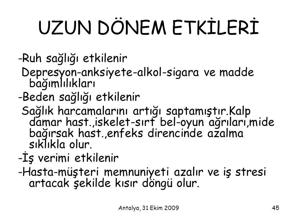 Antalya, 31 Ekim 200945 UZUN DÖNEM ETKİLERİ -Ruh sağlığı etkilenir Depresyon-anksiyete-alkol-sigara ve madde bağımlılıkları -Beden sağlığı etkilenir S