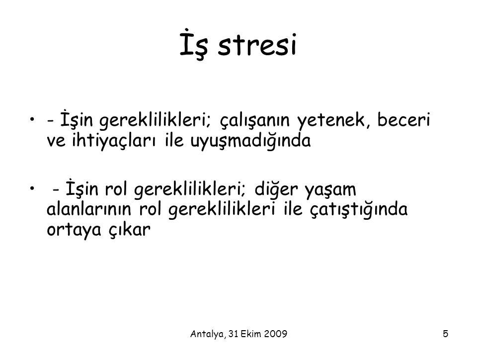Antalya, 31 Ekim 20095 İş stresi •- İşin gereklilikleri; çalışanın yetenek, beceri ve ihtiyaçları ile uyuşmadığında • - İşin rol gereklilikleri; diğer
