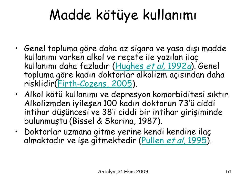 Antalya, 31 Ekim 200951 Madde kötüye kullanımı •Genel topluma göre daha az sigara ve yasa dışı madde kullanımı varken alkol ve reçete ile yazılan ilaç