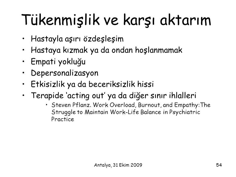 Antalya, 31 Ekim 200954 Tükenmişlik ve karşı aktarım •Hastayla aşırı özdeşleşim •Hastaya kızmak ya da ondan hoşlanmamak •Empati yokluğu •Depersonaliza