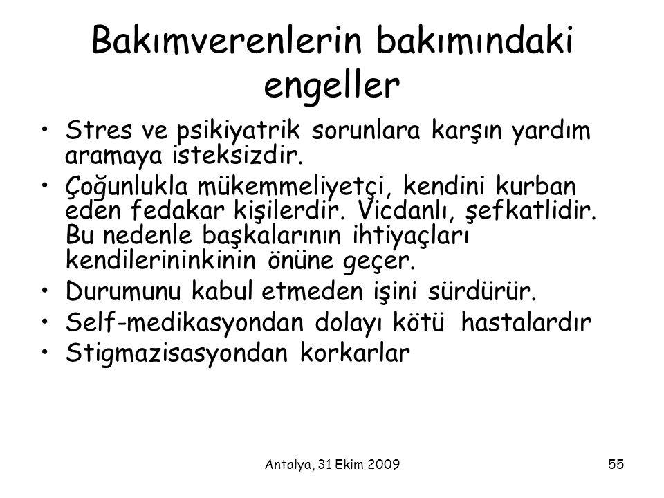 Antalya, 31 Ekim 200955 Bakımverenlerin bakımındaki engeller •Stres ve psikiyatrik sorunlara karşın yardım aramaya isteksizdir. •Çoğunlukla mükemmeliy