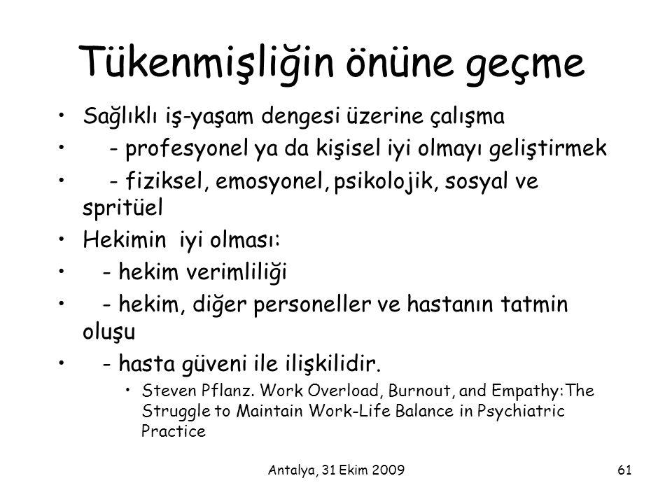 Antalya, 31 Ekim 200961 Tükenmişliğin önüne geçme •Sağlıklı iş-yaşam dengesi üzerine çalışma • - profesyonel ya da kişisel iyi olmayı geliştirmek • -