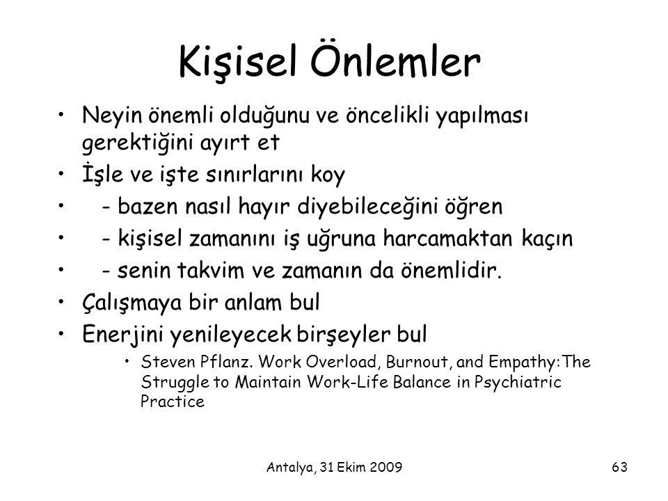 Antalya, 31 Ekim 200963 Kişisel Önlemler •Neyin önemli olduğunu ve öncelikli yapılması gerektiğini ayırt et •İşle ve işte sınırlarını koy • - bazen na