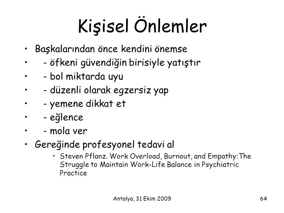 Antalya, 31 Ekim 200964 Kişisel Önlemler •Başkalarından önce kendini önemse • - öfkeni güvendiğin birisiyle yatıştır • - bol miktarda uyu • - düzenli