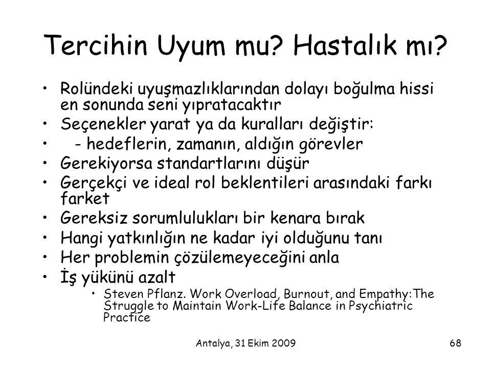 Antalya, 31 Ekim 200968 Tercihin Uyum mu? Hastalık mı? •Rolündeki uyuşmazlıklarından dolayı boğulma hissi en sonunda seni yıpratacaktır •Seçenekler ya