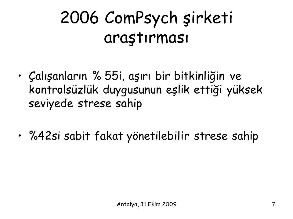 Antalya, 31 Ekim 20097 2006 ComPsych şirketi araştırması •Çalışanların % 55i, aşırı bir bitkinliğin ve kontrolsüzlük duygusunun eşlik ettiği yüksek se
