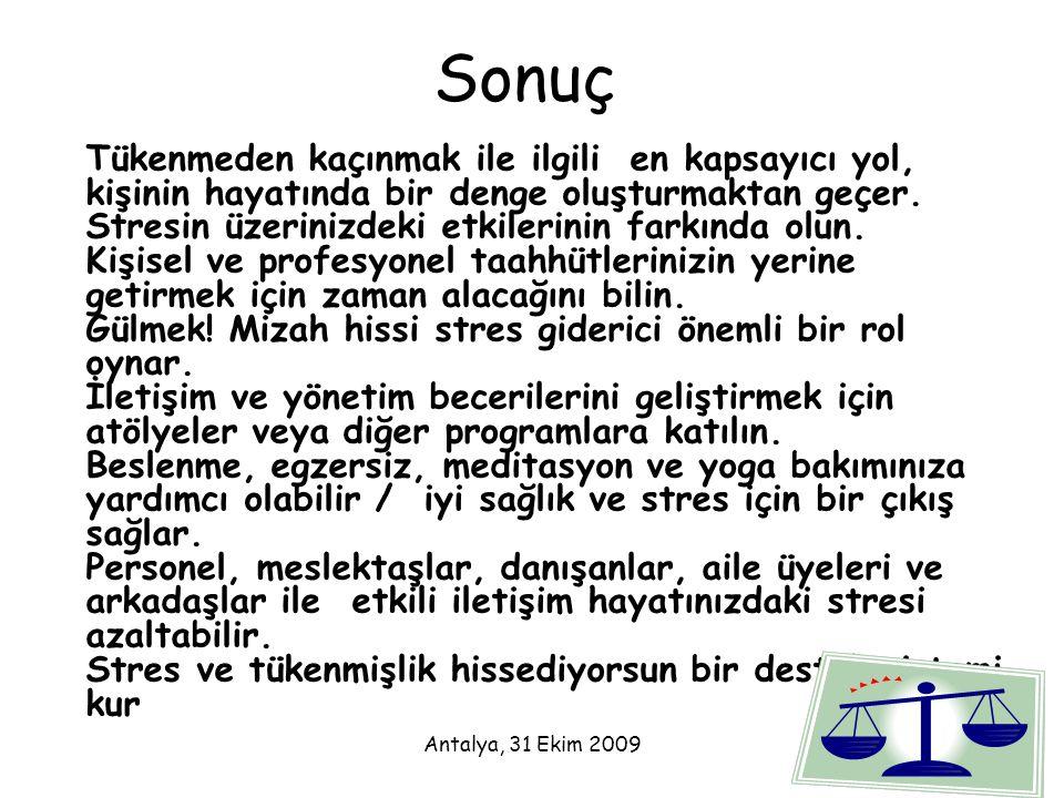 Antalya, 31 Ekim 200971 Sonuç Tükenmeden kaçınmak ile ilgili en kapsayıcı yol, kişinin hayatında bir denge oluşturmaktan geçer. Stresin üzerinizdeki e