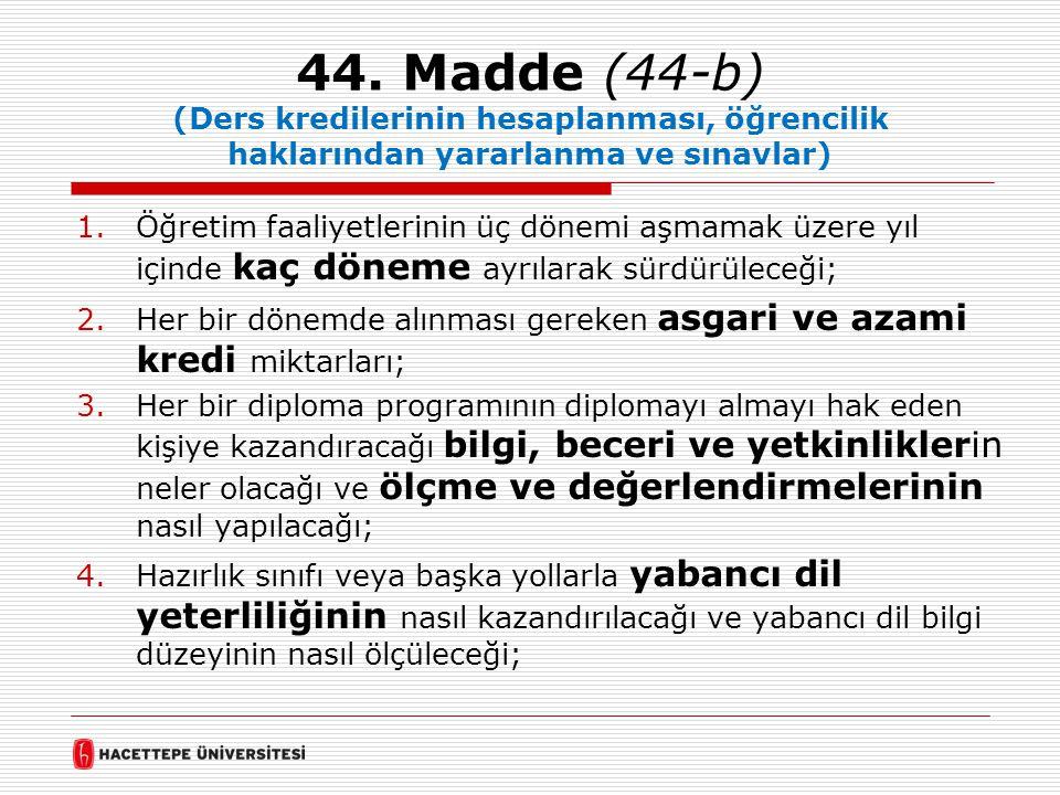 44. Madde (44-b) (Ders kredilerinin hesaplanması, öğrencilik haklarından yararlanma ve sınavlar) 1.Öğretim faaliyetlerinin üç dönemi aşmamak üzere yıl